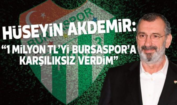 """Hüseyin Akdemir: """"1 milyon TL'yi Bursaspor'a karşılıksız verdim"""""""