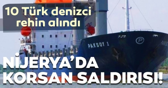 Nijerya'da korsan saldırısı! 10 Türk gemici kaçırıldı