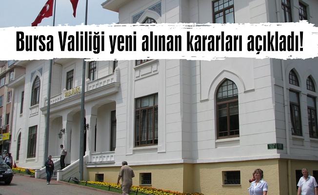 Bursa Valiliği yeni alınan kararları açıkladı!