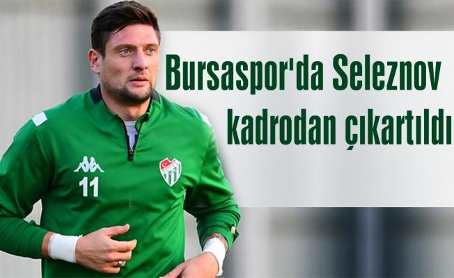 Bursaspor'da Seleznov kadrodan çıkartıldı