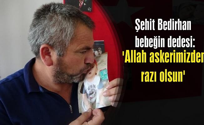 Şehit Bedirhan bebeğin dedesi: 'Allah askerimizden razı olsun'