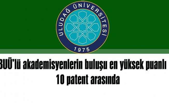 Uludağ Üniversitesi akademisyenlerinin buluşu en yüksek puanlı 10 patent arasında