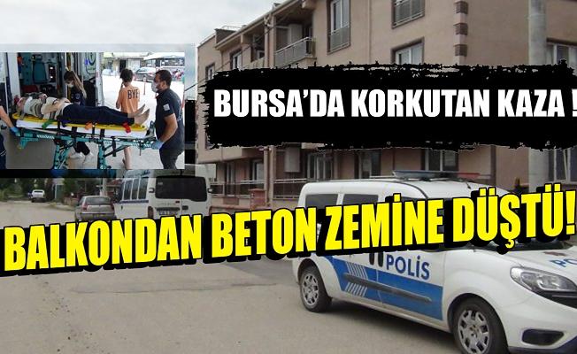 Bursa'da korkutan kaza! Balkondan beton zemine düştü