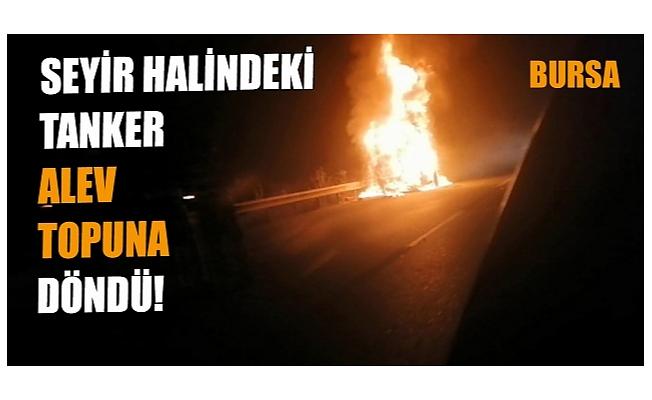 Bursa'da tanker alev topuna döndü!