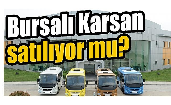 Bursa'lı Karsan satılıyor mu?