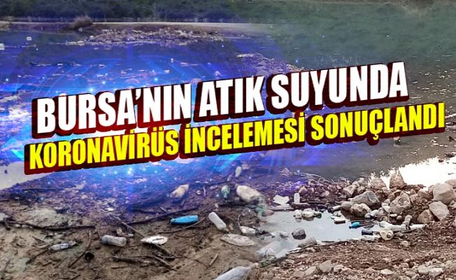 Bursa'nın atık suyunda koronavirüs incelemesi sonuçlandı