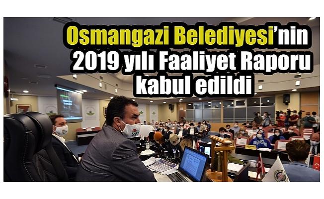 Osmangazi Belediyesi'nin 2019 yılı Faaliyet Raporu kabul edildi
