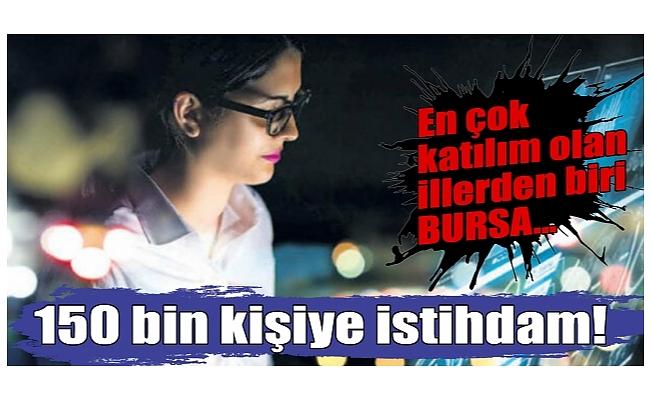 150 bin kişiye istihdam! En çok katılım olan illerden biri Bursa...