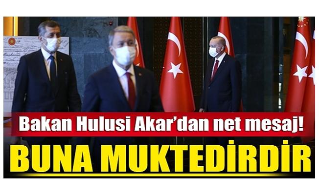 Bakan Akar: Türk Silahlı Kuvvetleri vatanımızı korumakta azimlidir, kararlıdır ve buna muktedirdir