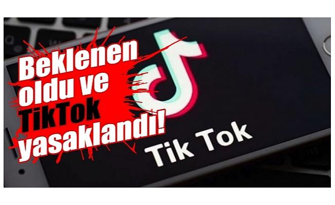 Beklenen oldu ve TikTok yasaklandı!