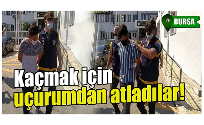 Bursa'da 10 günde 11 araç çaldılar, ekiplerden kaçmak için uçurumdan atladılar