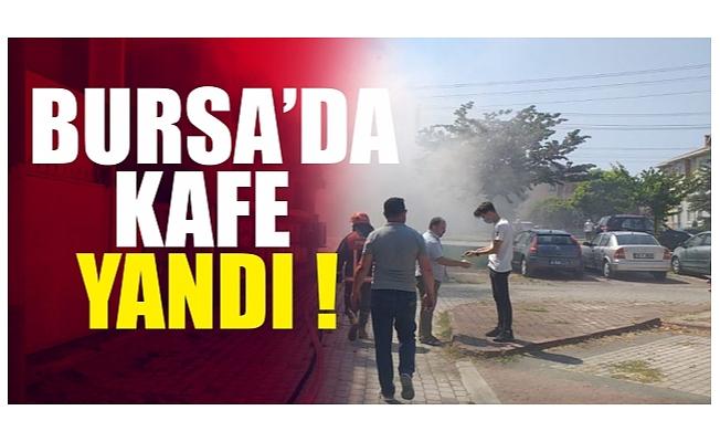Bursa'da kafede yangın çıktı!