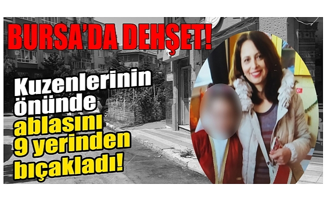 Bursa'da kuzenlerinin önünde kardeşini 9 yerinden bıçakladı