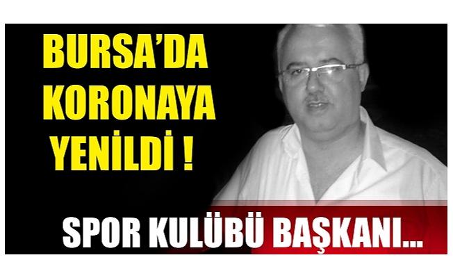 Bursa'da spor kulübü başkanı, korona virüse yenik düştü