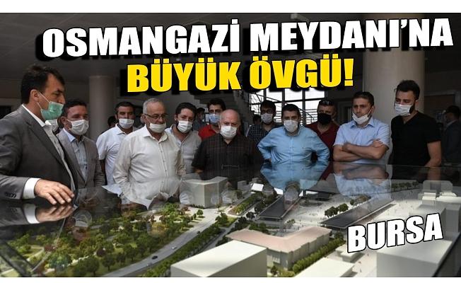 Bursa Osmangazi Meydanı'na büyük övgü