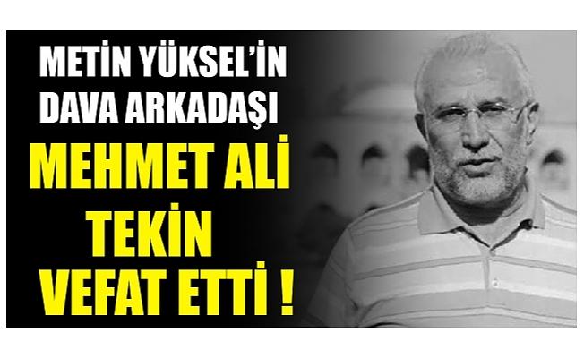 Metin Yüksel'in dava arkadaşı Mehmet Ali Tekin vefat etti
