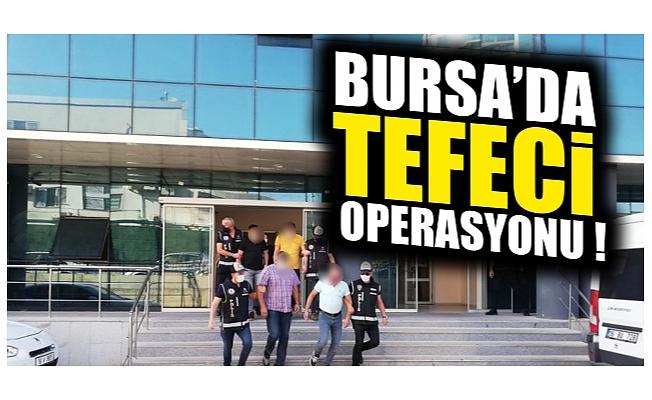 Bursa'da tefeci operasyonu !
