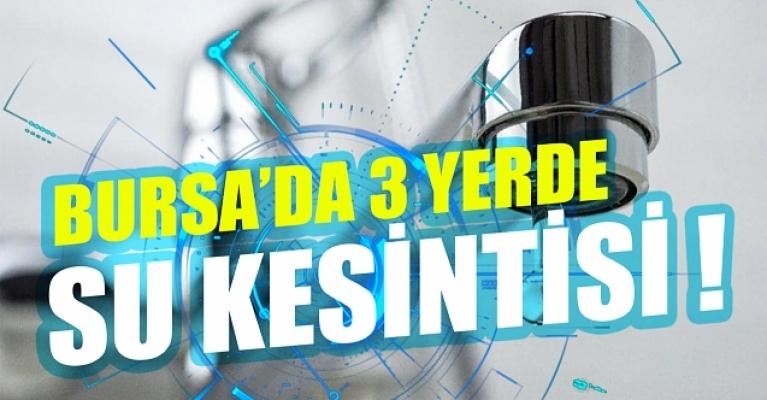 Bursa'nın 3 ilçesinde su kesintisi
