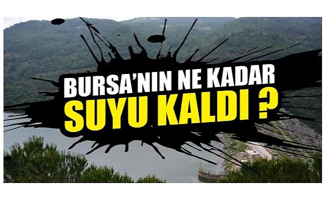 Bursa'nın yaklaşık 3 ay yetecek suyu var