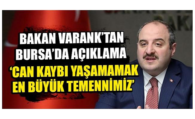 """Sanayi ve Teknoloji Bakanı Varank Bursa'da: """"Can kaybı yaşamamak en büyük temennimiz"""""""
