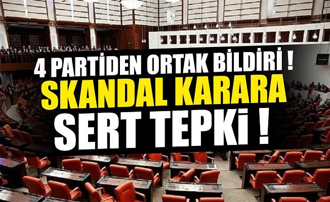 4 parti ortak bildiri yayınladı... Skandal karara çok sert tepki