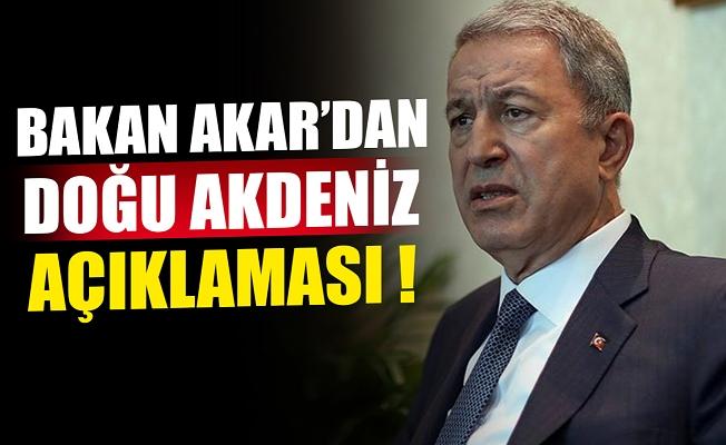 Bakan Akar'dan Doğu Akdeniz açıklaması! 'Gerekli tedbirleri aldık