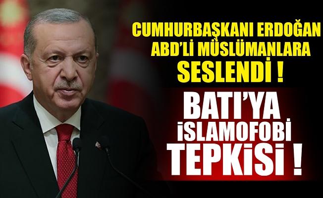 Başkan Erdoğan ABD'li Müslümanlara seslendi! Batı'ya İslamofobi tepkisi.
