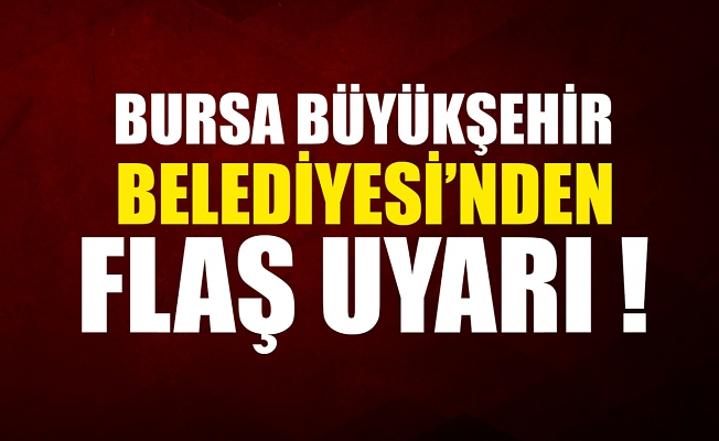 Bursa Büyükşehir Belediyesi'nden dolandırıcılık uyarısı