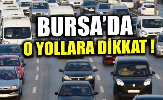 Bursa'da o yollara dikkat!