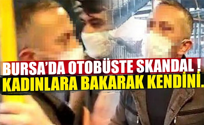 Bursa'da otobüste kadınlara bakarak kendisini tatmin etti, 'İki taraflı zannettim' dedi