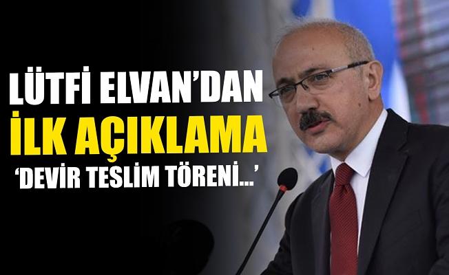 Hazine ve Maliye Bakanı Lütfi Elvan'dan ilk açıklama