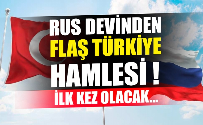 İlk kez olacak... Rus devinden flaş Türkiye hamlesi!