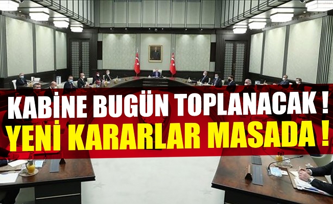 Kabine bugün toplanacak! Yeni korona kararları masada