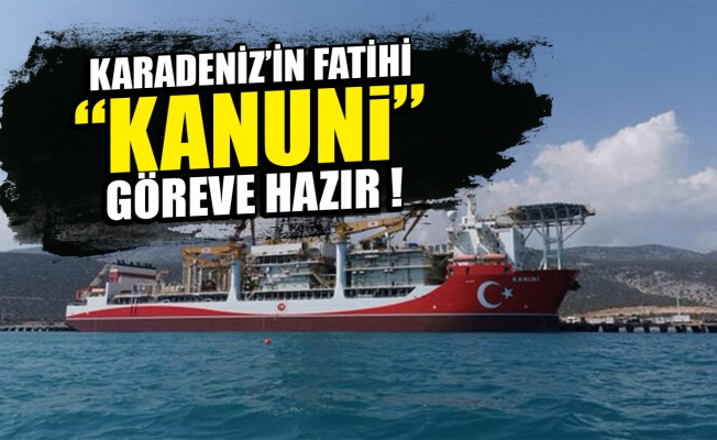 """Karadeniz'in fatihi """"Kanuni"""" matkap döndürmeye hazır"""