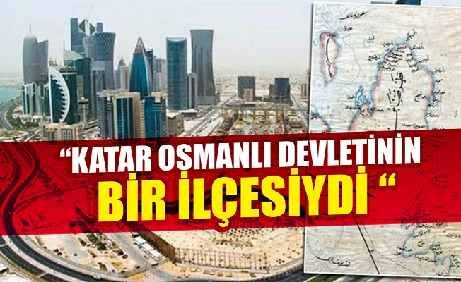 """""""Katar Osmanlı Devleti'nin bir ilçesiydi"""""""