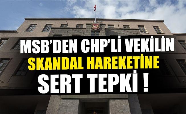 MSB'den CHP'li vekilin skandal hakaretine sert tepki.