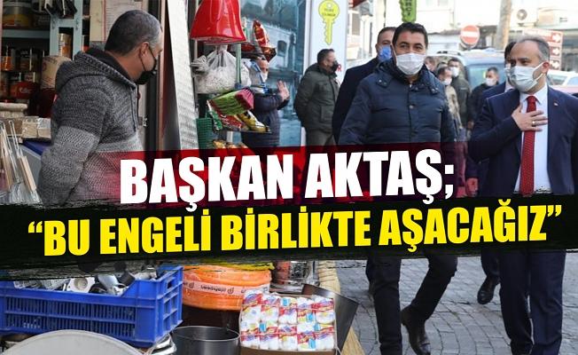 """Bursa Büyükşehir Belediye Başkanı Aktaş: """"Bu engeli birlikte aşacağız"""""""