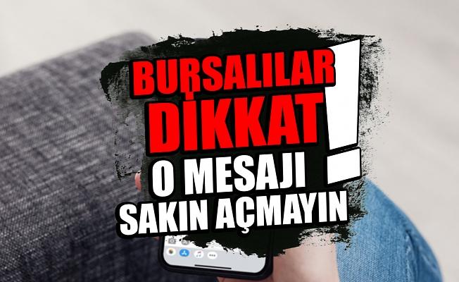 Bursalılar dikkat ! o mesajı sakın açmayın !