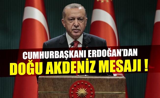 Cumhurbaşkanı Edoğan'dan Doğu Akdeniz mesajı !