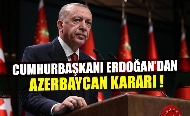 Cumhurbaşkanı Erdoğan'dan Azerbaycan kararı