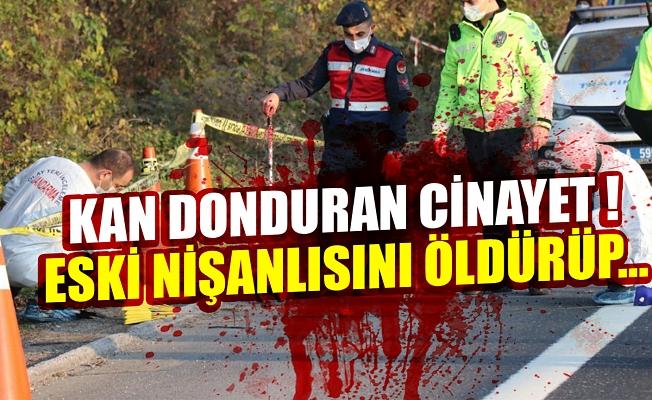 Kan donduran Cinayet ! Eski nişanlısını öldürüp...