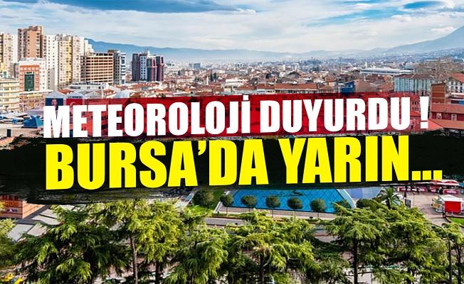 Meteoroloji duyurdu ! Bursa'da yarın...