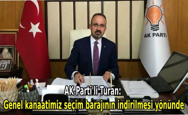 AK Parti'li Turan: Genel kanaatimiz seçim barajının indirilmesi yönünde