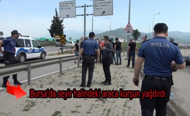 Bursa'da seyir halindeki araca kurşun yağdırdı