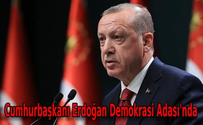 Cumhurbaşkanı Erdoğan Demokrasi Adası'nda