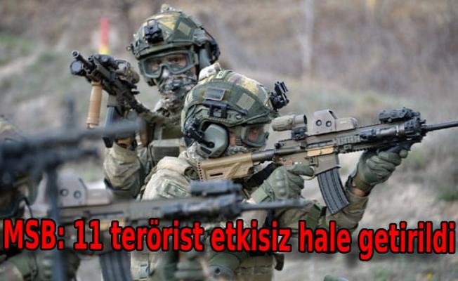 MSB: 11 terörist etkisiz hale getirildi
