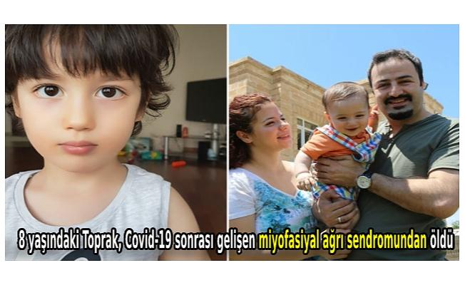 8 yaşındaki Toprak, Covid-19 sonrası gelişen miyofasiyal ağrı sendromundan öldü