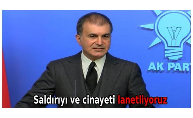 AK Parti Sözcüsü Çelik: Saldırıyı ve cinayeti lanetliyoruz