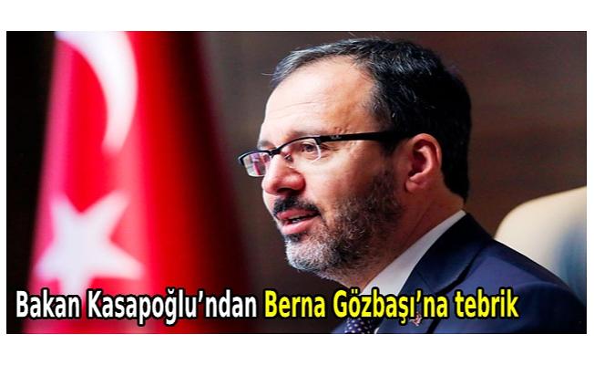Bakan Kasapoğlu'ndan Berna Gözbaşı'na tebrik