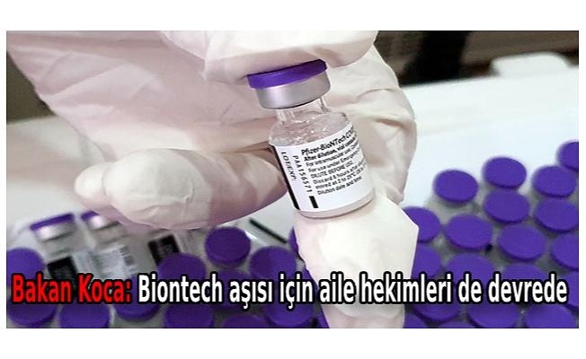 Bakan Koca: Biontech aşısı için aile hekimleri de devrede